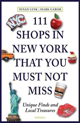 111 Shops in New York That You Must Not Miss: Unique Finds and Local Treasures by Susan Lusk & Mark Gabor